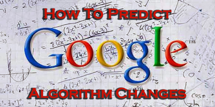 how to predict chnages in the google search algorithm