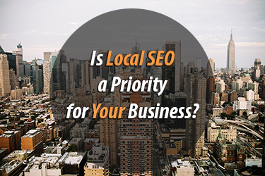 Is Local SEO a Priority For Your Business?