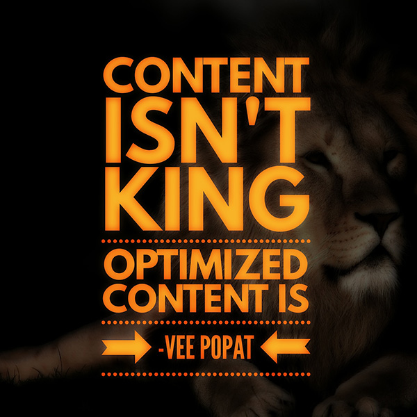 Content isn't king. Optimized content is. - Vee Popat at VPDM Digital Marketing