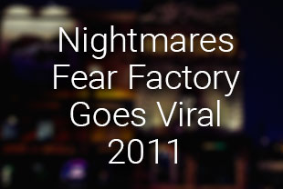 Nightmares Fear Factory Goes Viral 2011